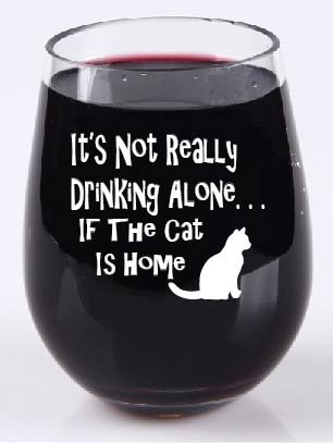 It's Not Really Drinking Alone If The Cat Is Home Stemless Wine Glass Tritan Plastic Material 16 Ounce