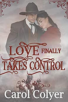 Love Finally Takes Control: A Historical Western Romance Book by [Colyer, Carol]