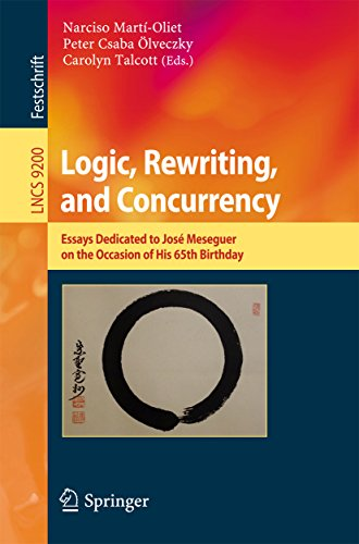 Logic, Rewriting, and Concurrency: Essays Dedicated to José Meseguer on the Occasion of His 65th Birthday (Lecture Notes in Computer Science) Pdf