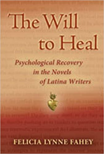 The Will to Heal: Psychological Recovery in the Novels of Latina Writers