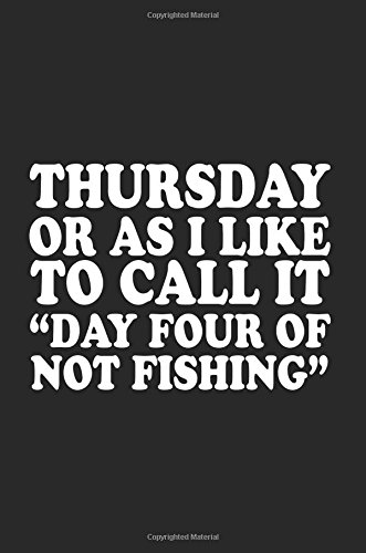 """Read Online Thursday Or As I Like To Call It """"Day Four Of Not Fishing"""": Journals To Write In pdf epub"""