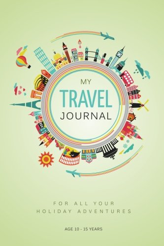 My Travel Journal: A Journal for 10 Family Vacations: 10 - 15 years PDF