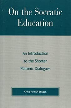 On the Socratic Education: An Introduction to the Shorter Platonic Dialogues (Critical Perspectives) by [Bruell, Christopher]