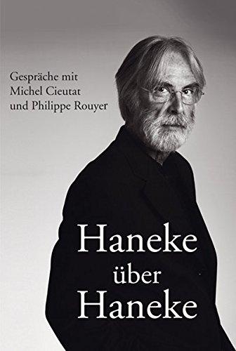 Haneke über Haneke: Gespräche mit Michel Cieutat und Philippe Rouyer Gebundenes Buch – 1. Mai 2013 Michael Haneke Georg Seeßlen Marcus Seibert Alexander