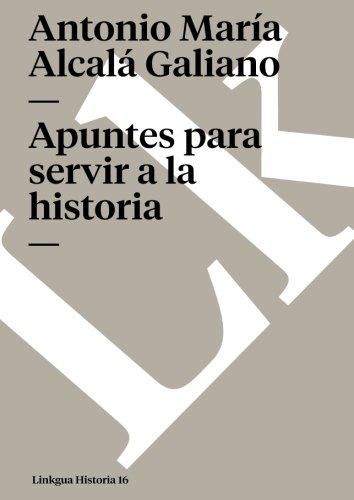 Apuntes para servir a la historia (Memoria) (Spanish Edition) [Antonio Maria Alcala Galiano] (Tapa Blanda)