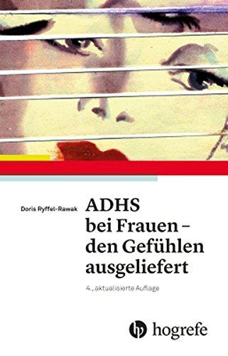 ADHS bei Frauen – den Gefühlen ausgeliefert Taschenbuch – 10. Juli 2017 Doris Ryffel-Rawak Hogrefe AG 3456858248 Frau / Psychologie