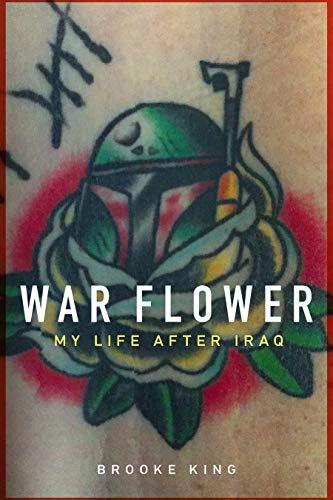 War Flower: My Life after Iraq