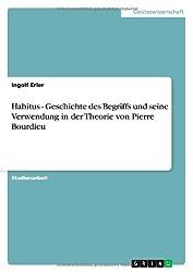 Habitus - Geschichte des Begriffs und seine Verwendung in der Theorie von Pierre Bourdieu