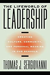 The Lifeworld of Leadership: Creating Culture, Community, and Personal Meaning in Our Schools