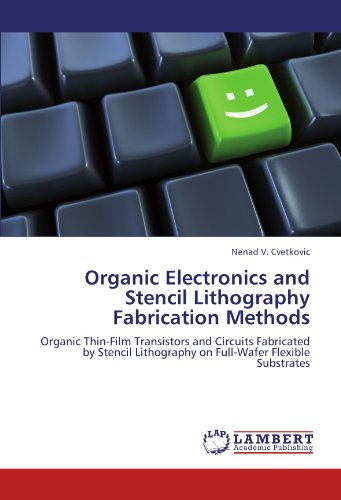 Organic Electronics and Stencil Lithography Fabrication Methods: Organic Thin-Film Transistors and Circuits Fabricated by Stencil Lithography on Full-Wafer Flexible - Wafer Flexible