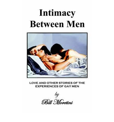 Download [ [ [ Intimacy Between Men: Love and Other Stories of the Experiences of Gay Men [ INTIMACY BETWEEN MEN: LOVE AND OTHER STORIES OF THE EXPERIENCES OF GAY MEN BY Moretini, Bill ( Author ) Jun-01-2006[ INTIMACY BETWEEN MEN: LOVE AND OTHER STORIES OF THE EXPERIENCES OF GAY MEN [ INTIMACY BETWEEN MEN: LOVE AND OTHER STORIES OF THE EXPERIENCES OF GAY MEN BY MORETINI, BILL ( AUTHOR ) JUN-01-2006 ] By Moretini, Bill ( Author )Jun-01-2006 Paperback PDF