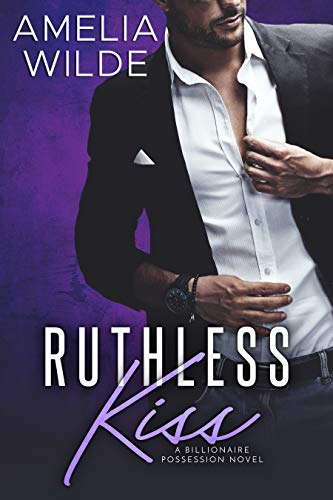 Ruthless Kiss (A Billionaire Possession Novel Book 4)