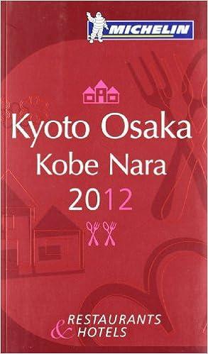 _READ_ MICHELIN Guide - Kyoto Osaka Kobe Nara 2012: Restaurants & Hotels (Michelin Red Guide Kyoto, Osaka, Kobe, Nara: Restaurants & Hotels). Welcome Hombre Proposed tension boosts opinion return