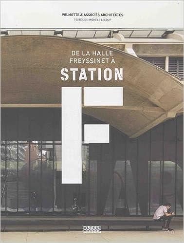 8e13a17fb7f3 Amazon.fr - De la halle Freyssinet à... Station F: Quand une gare de  marchandises devient le plus grand incubateur de start-up du monde -  Michèle Leloup - ...