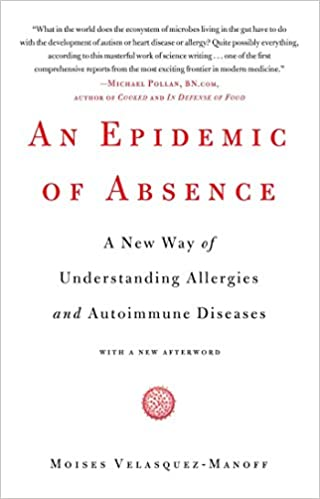 Book An Epidemic of Absence: A New Way of Understanding Allergies and Autoimmune Diseases Reprint edition by Velasquez-Manoff, Moises (2013)