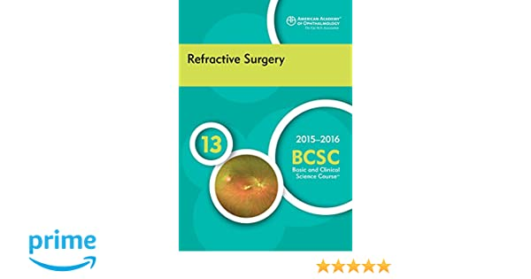 2015 2016 basic and clinical science course bcsc section 13 2015 2016 basic and clinical science course bcsc section 13 refractive surgery 9781615256570 medicine health science books amazon fandeluxe Images