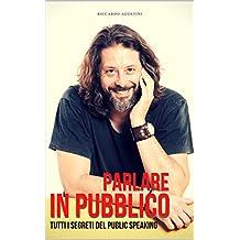 Parlare in Pubblico: Tutti i segreti del public speaking (Italian Edition)