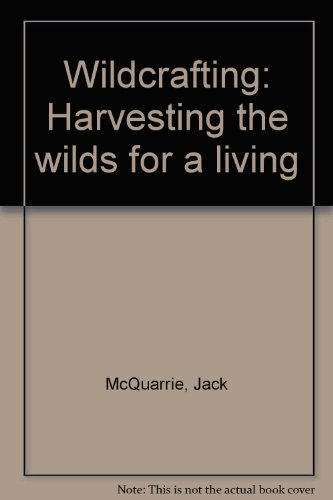 (Wildcrafting: Harvesting the wilds for a living : brush-picking, fruit-tramping, worm-grunting, and other nomadic livelihoods)