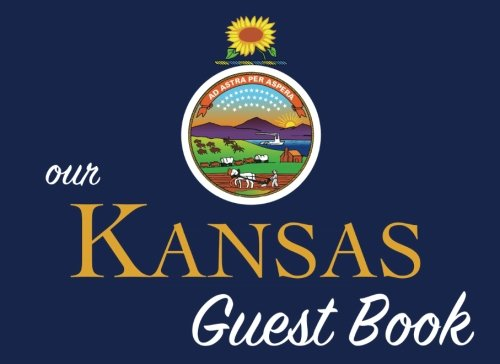 Our Kansas Guest Book: 100 pages, 8.25 x 6 in., matte cover.  For Kansas homes, cabins, condos, guest rooms, B&Bs, businesses, coffee shops, ... parties, family reunions, and more! -