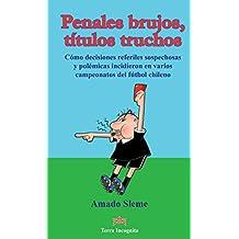 Penales brujos, títulos truchos: Cómo decisiones referiles sospechosas y polémicas incidieron en varios campeonatos del fútbol chileno (Spanish Edition)