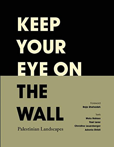 Keep Your Eye on the Wall: Palestinian Landscapes ebook