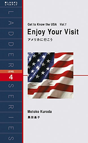 アメリカに行こう Get to Know the USA Vol.1: Enjoy Your Visit (ラダーシリーズ Level 4)