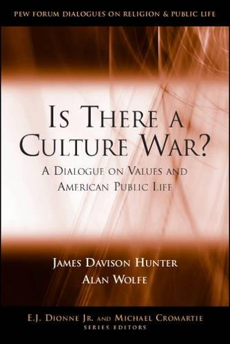 Is There a Culture War?: A Dialogue on Values and American Public Life (Pew Forum Dialogue Series on Religion and Public