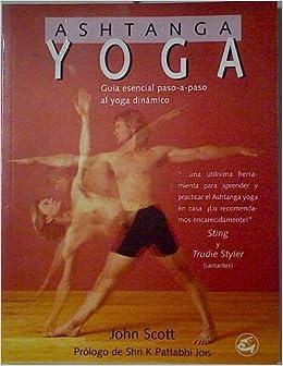 Ash Tanga Yoga - Guia Esencial Paso A Paso Al Yoga Dinamico ...