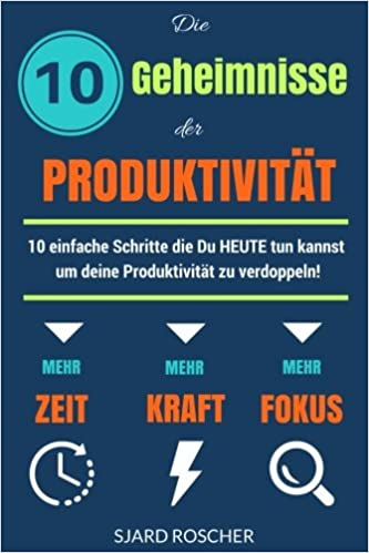 Cover des Buchs: Die 10 Geheimnisse der Produktivität: 10 einfache Schritte, die HEUTE tun kannst um deine Produktivität zu verdoppeln!