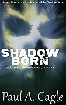 Shadow Born (The Shadow-Borne Chronicles Book 1) by [Cagle, Paul A.]