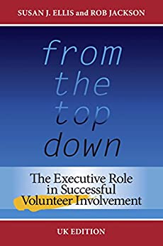 From the Top Down, UK Edition: The Executive Role in Successful Volunteer Involvement by [Jackson, Rob, Ellis, Susan J.]