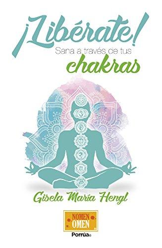 Libérate! Sana a través de tus chakras (Spanish Edition ...