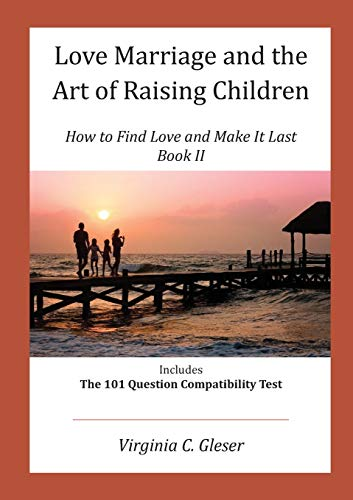 Love, Marriage and the Art of Raising Children: How to Find Love and Make It Last, Book II, Includes the 101 Question Capatibility Test