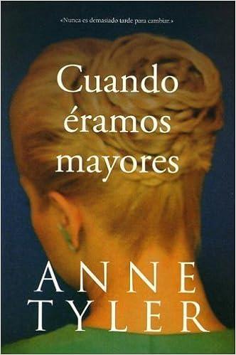 Cuando Eramos Mayores = Back When We Were Grownups (Spanish Edition) by Anne Tyler (2002-09-01)
