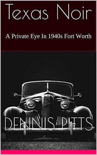 Texas Noir: A Private Eye In 1940s Fort Worth