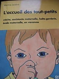 Accueil des tout-petits a la maternelle   , crèche, assitante maternelle, halte-garderie, école maternelle, en vacances par Martine Jardiné