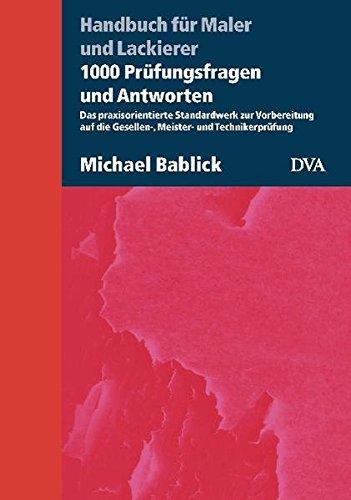 Handbuch für Maler und Lackierer: 1000 Prüfungsfragen und Antworten. Das praxisorientierte Standardwerk zur Vorbereitung auf die Gesellen-, Meister- und Technikerprüfung