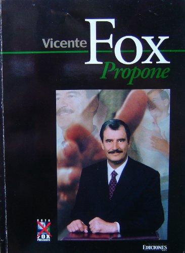 Vicente Fox propone (Spanish Edition)