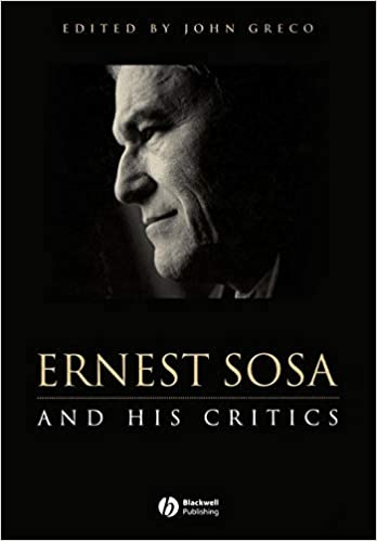 Ernest Sosa: And His Critics (Philosophers and their Critics)