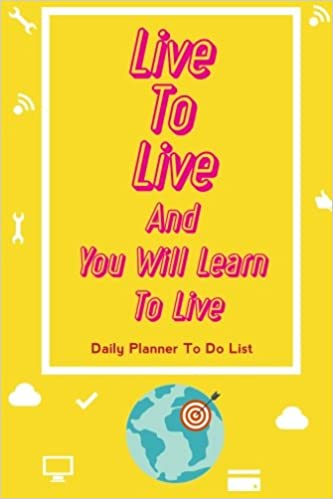 daily planner to do list live to live and you will learn to live