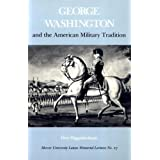 George Washington and the American Military Tradition (Mercer University Lamar Memorial Lectures Ser.)