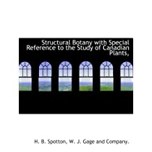 Structural Botany with Special Reference to the Study of Canadian Plants,