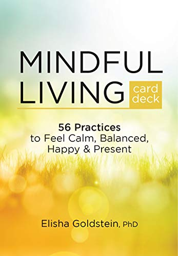 Mindful Living Card Deck: 56 Practices to Feel Calm, Balanced, Happy & Present