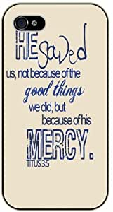 He saved us, not because of the good things we did, but because of his mercy - Titus 3:5 - Bible verse IPHONE 5C black plastic case / Christian Verses