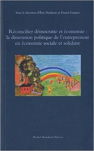 En ligne téléchargement gratuit Réconcilier démocratie et économie : la dimension politique de l'entrepreneur en économie sociale et solidaire pdf
