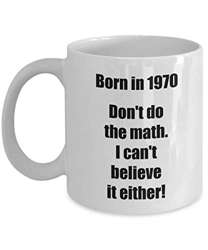 Happy 49th Birthday Mug 49 Year Old Gift for Women Men Coffee Tea Cup - Born in 1970 Don't do the math... (Birthday Present For 49 Year Old Man)