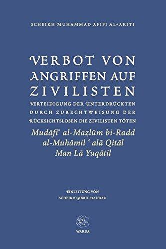 Verbot von Angriffen auf Zivilisten: Verteidigung der Unterdrückten durch Zurechtweisung der Rücksichtslosen die Zivilisten töten. (Mudafi' al-Mazlum bi-Radd al-Muhamil 'ala Qital Man La Yuqatil)