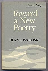 Toward a New Poetry (Poets on Poetry)