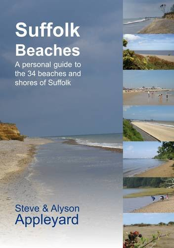 Suffolk Beaches: A Personal Guide to the 34 Beaches of Suffolk