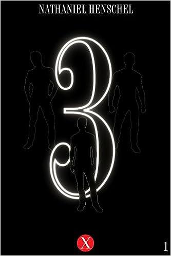Télécharger des livres en anglais gratuitement 3 (Three 1) (German Edition) by Nathaniel Henschel B00ZBLDQ2M PDF ePub MOBI